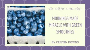 Mornings Made Miracle with Green Smoothies