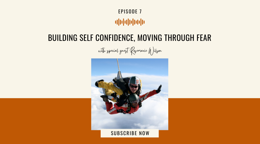 7. Building Self Confidence, Moving Through Fear with Rosemarie Wilson