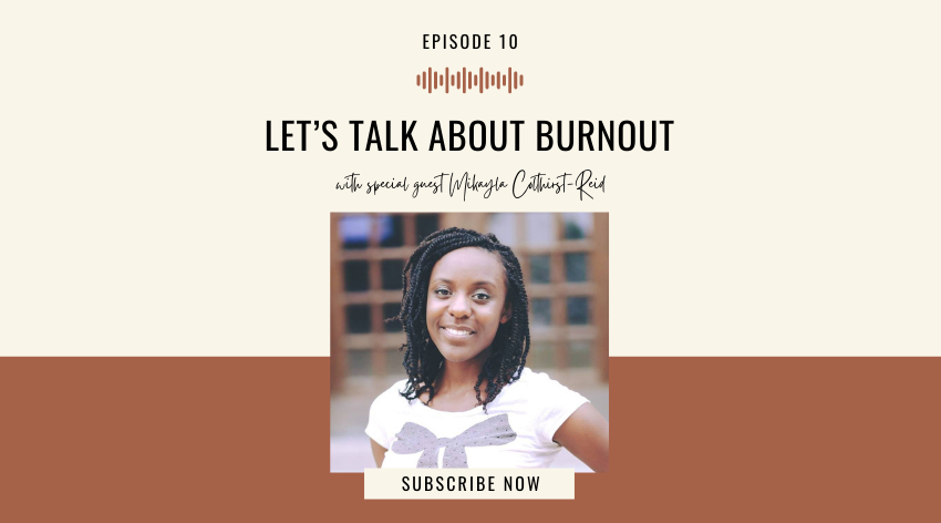10. Let's Talk About Burnout with Mikayla Colthirst-Reid