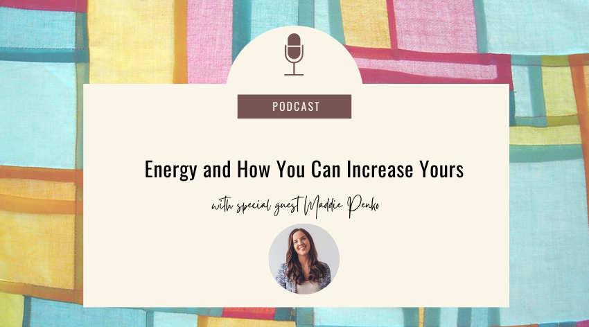 13. Energy and How You Can Increase Yours with Maddie Penko