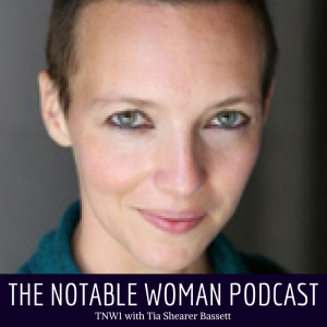 Tia Shearer Bassett Living a Creative Life on The Notable Woman Podcast with Cristin Downs