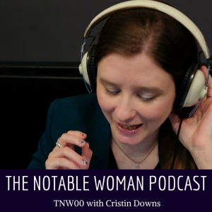 Cristin Downs on The Notable Woman Podcast