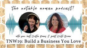 The Notable Woman Podcast Build a Business You Love with Kristi Brown