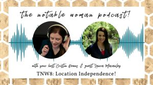 The Notable Woman Podcast with Location Independence with Laura Macauley