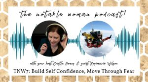 The Notable Woman Podcast Building Self Confidence and Moving Beyond Fear with Rosemarie Wilson