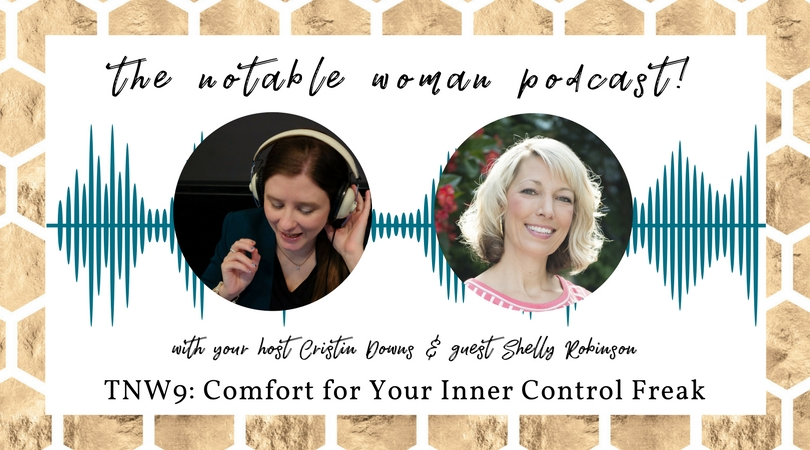 The Notable Woman Podcast Comfort for Your Inner Control Freak with Shelly Robinson