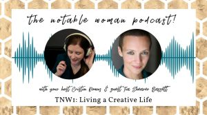 The Notable Woman Podcast Living a Creative Life with Tia Shearer Bassett
