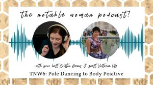 The Notable Woman Podcast Pole Dancing to Body Positive with Victoria Ng
