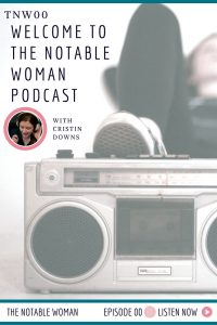 The Notable Woman Podcast with Cristin Downs