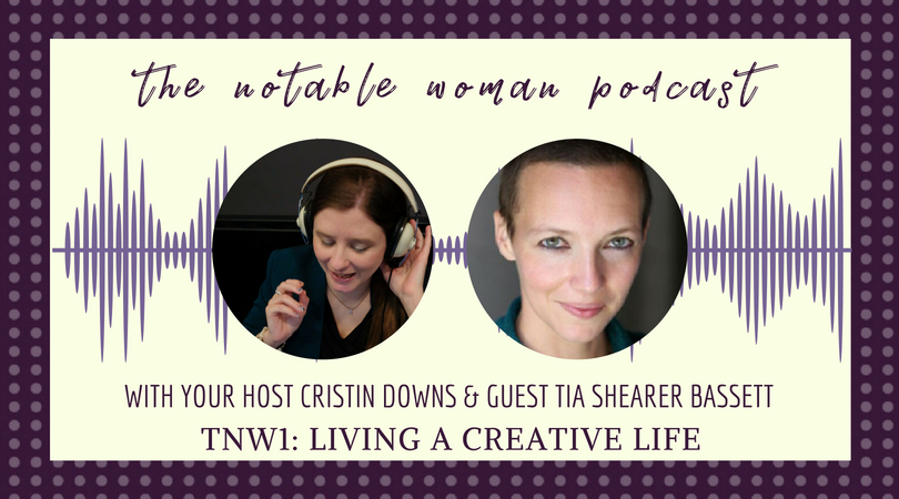 creative life the notable woman podcast with tia shearer bassett