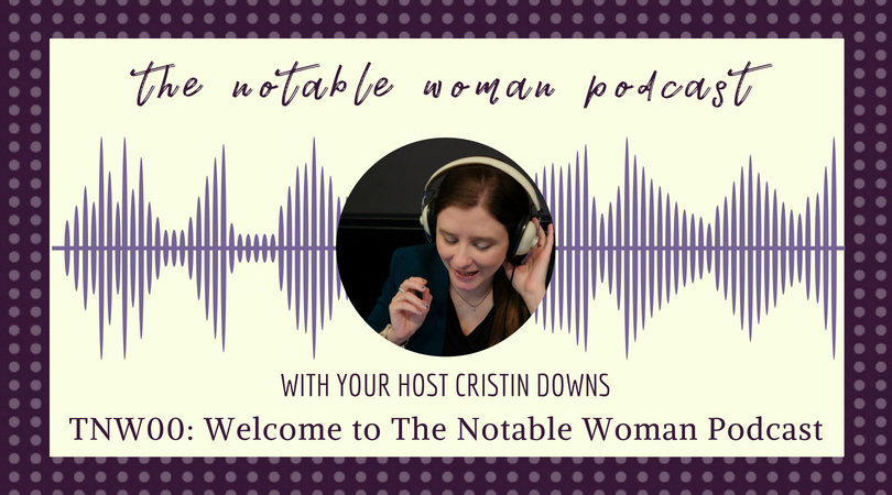 TNW00: Welcome to The Notable Woman Podcast!