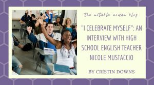 """I Celebrate Myself"": An Interview with High School English Teacher Nicole Mustaccio"