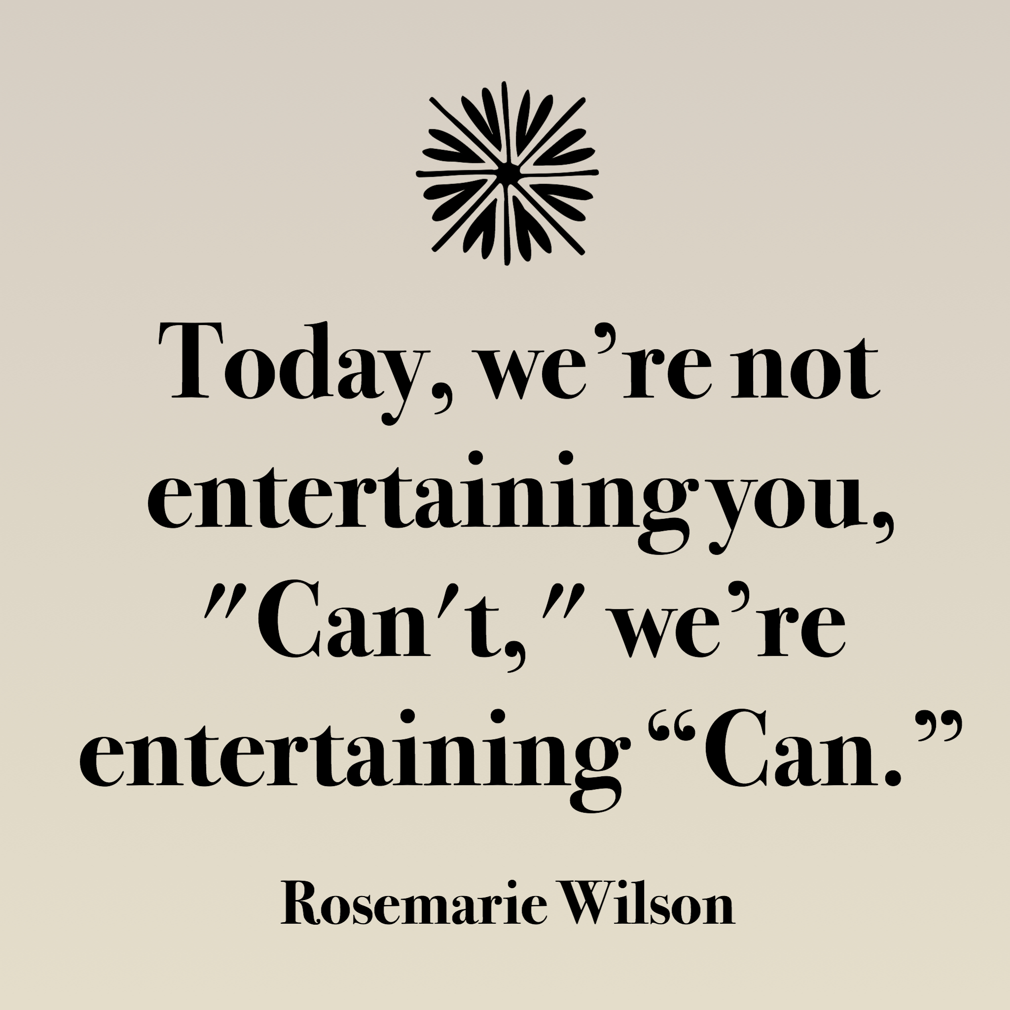 Great quote from notable woman Rosemarie Wilson of Pragmatic Coaching