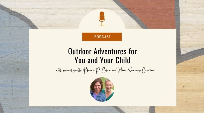 17. Outdoor Adventures for You and Your Child with Rebecca P. Cohen and Marni Penning Coleman