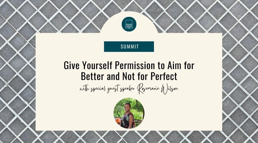 Give Yourself Permission to Aim for Better and Not for Perfect