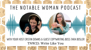 The Notable Woman Podcast Write Like You an interview with copywriting boss Tara Bosler