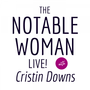 the notable woman live with cristin downs