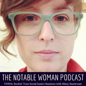 Rockin' Your Social Justice Business on The Notable Woman Podcast with Missy Sturtevant