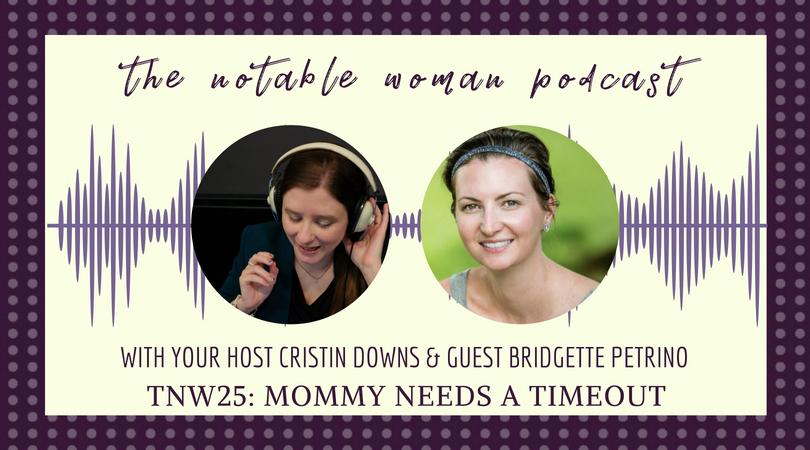 TNW 25: Mommy Needs a Timeout with Bridgette Petrino
