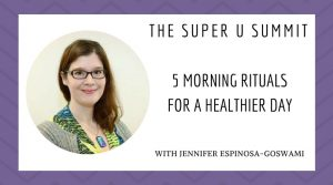 Jennifer Espinosa-Goswami 5 Morning Rituals for a Healthier Day