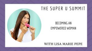 Becoming an Empowered Woman with Lisa Marie Pepe