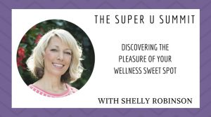 Discovering the Pleasure of Your Wellness Sweet Spot with Shelly Robinson
