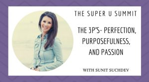 The 3P's- Perfection, Purposefulness, and Passion