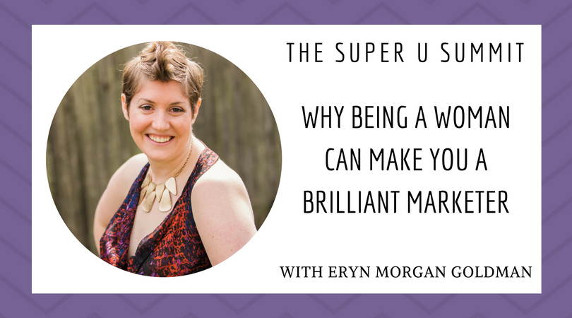 WHY BEING A WOMAN CAN MAKE YOU A BRILLIANT MARKETER WITH ERYN MORGAN GOLDMAN