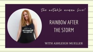 Rainbow After the Storm with Ashleigh Mueller