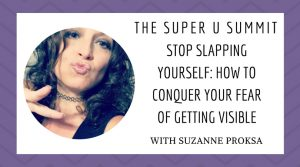 Stop Slapping Yourself: How to Conquer Your Fear of Getting Visible