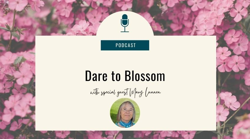 27. Dare to Blossom with Mary Lunnen