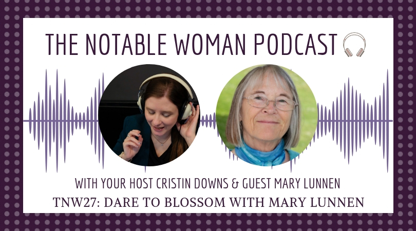 The Notable Woman Podcast Dare to Blossom with Mary Lunnen