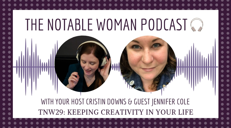 Keeping Creativity in Your Life with Jennifer Cole on The Notable Woman Podcast