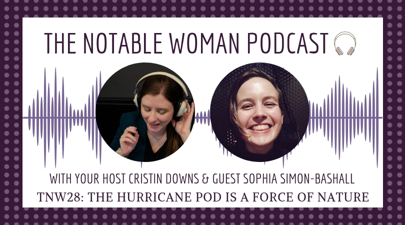 The Notable Woman Podcast the hurricane pod is a force of nature with sophia simon-bashall