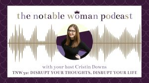 TNW32: Disrupt Your Thoughts, Disrupt Your Life with Cristin Downs