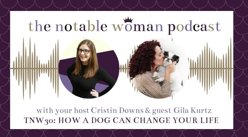 The Notable Woman Podcast featuring Gila Kurtz of Dog is Good