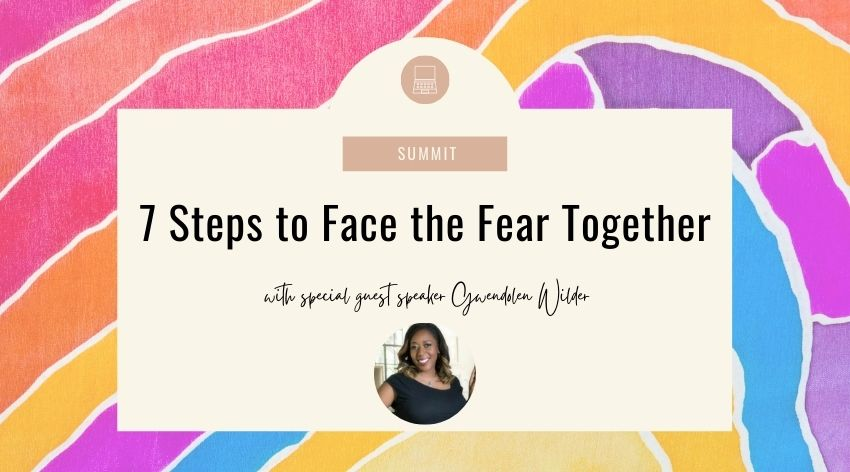 7 Steps to Face the Fear Together with Gwendolen Wilder