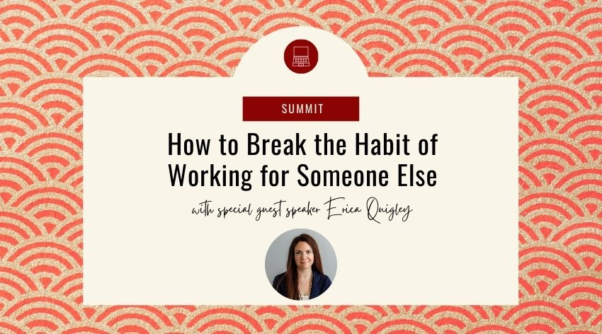 How to Break the Habit of Working for Someone Else with Erica Quigley