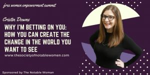 Why I'm Betting on You: How You Can Create the Change in the World You Want to See with Cristin Downs