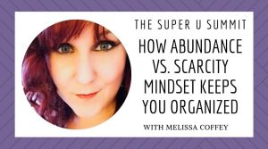 How Abundance Vs. Scarcity Mindset Keeps You Organized