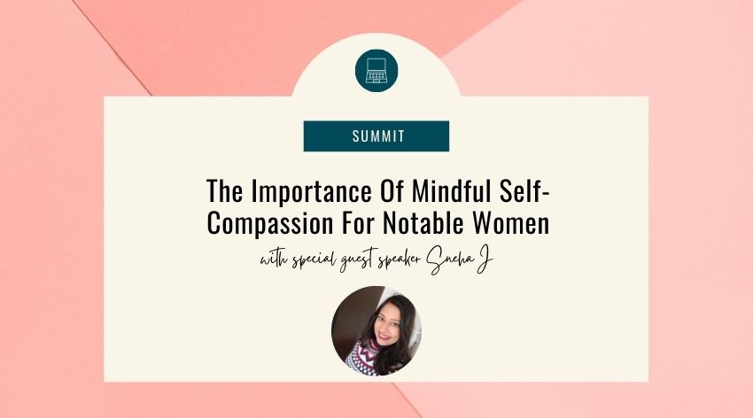 The Importance Of Mindful Self-Compassion For Notable Women with Sneha J