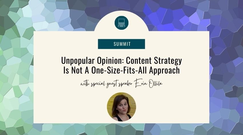 Unpopular Opinion: Content Strategy Is Not A One-Size-Fits-All Approach with Erin Ollila