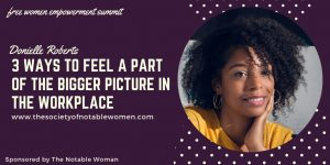 3 ways to feel apart of the bigger picture in the workplace with Donielle Roberts