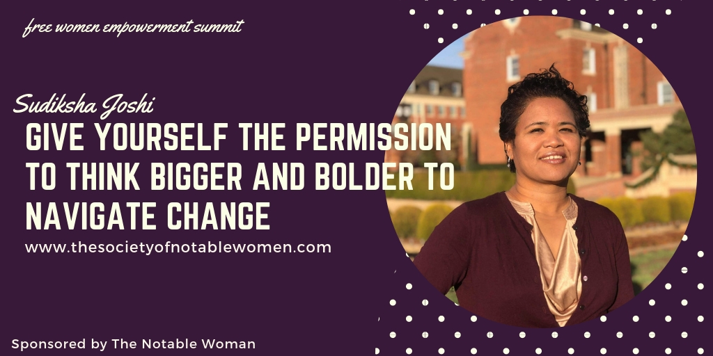 Give Yourself the Permission to Think Bigger and Bolder to Navigate Change with Sudiksha Joshi