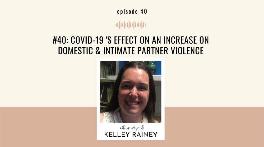 40. COVID-19 's Effect on An Increase on Domestic & Intimate Partner Violence