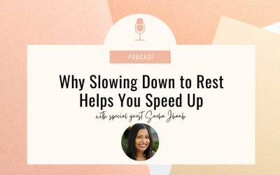 42. Why Slowing Down to Rest Helps You Speed Up with Sneha Jhanb